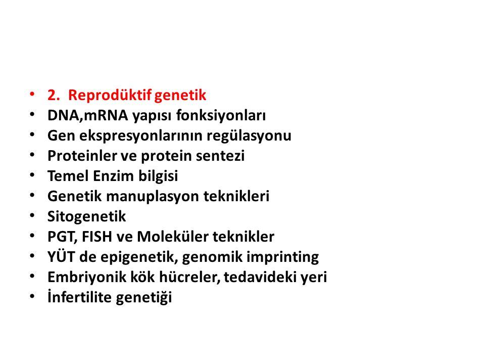 2. Reprodüktif genetik DNA,mRNA yapısı fonksiyonları. Gen ekspresyonlarının regülasyonu. Proteinler ve protein sentezi.