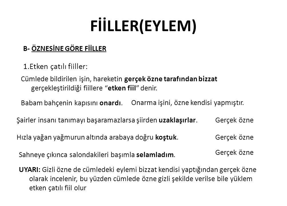 FİİLLER(EYLEM) 1.Etken çatılı fiiller: B- ÖZNESİNE GÖRE FİİLLER