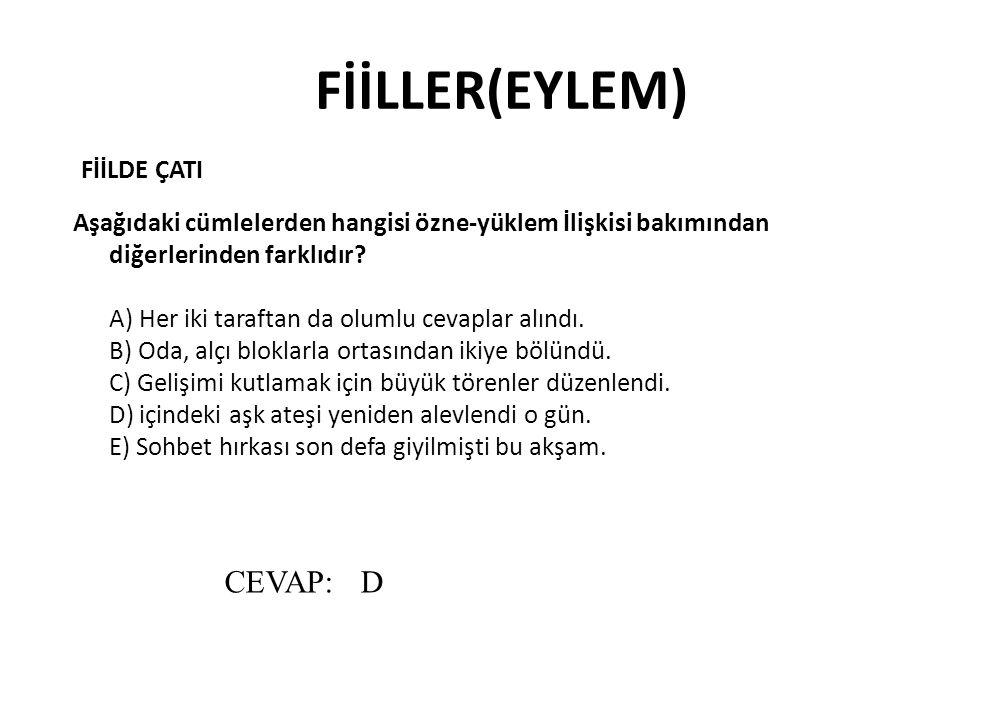 FİİLLER(EYLEM) CEVAP: D FİİLDE ÇATI