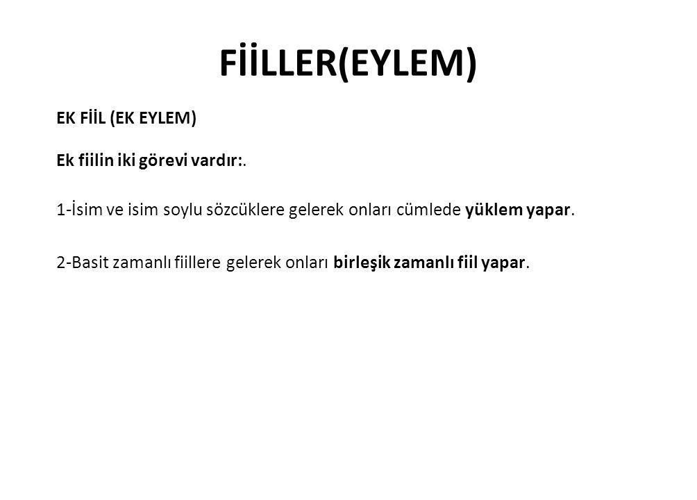 FİİLLER(EYLEM) EK FİİL (EK EYLEM) Ek fiilin iki görevi vardır:.