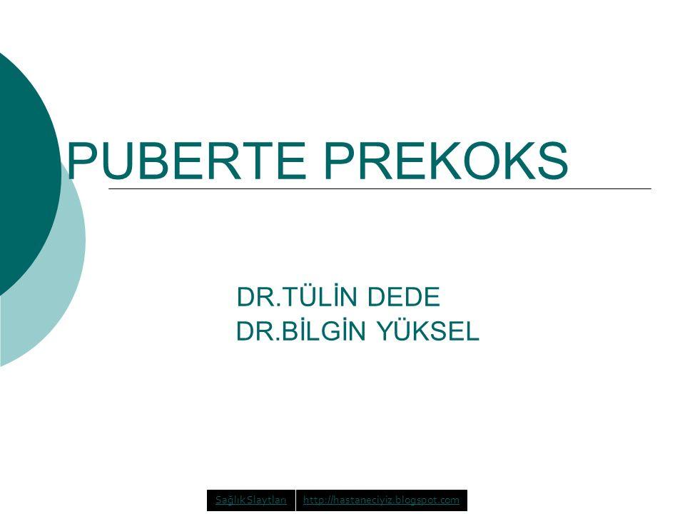 PUBERTE PREKOKS DR.TÜLİN DEDE DR.BİLGİN YÜKSEL