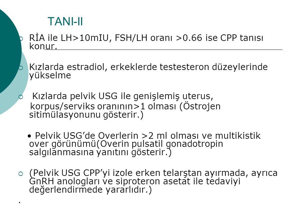 TANI-II RİA ile LH>10mIU, FSH/LH oranı >0.66 ise CPP tanısı konur. Kızlarda estradiol, erkeklerde testesteron düzeylerinde yükselme.