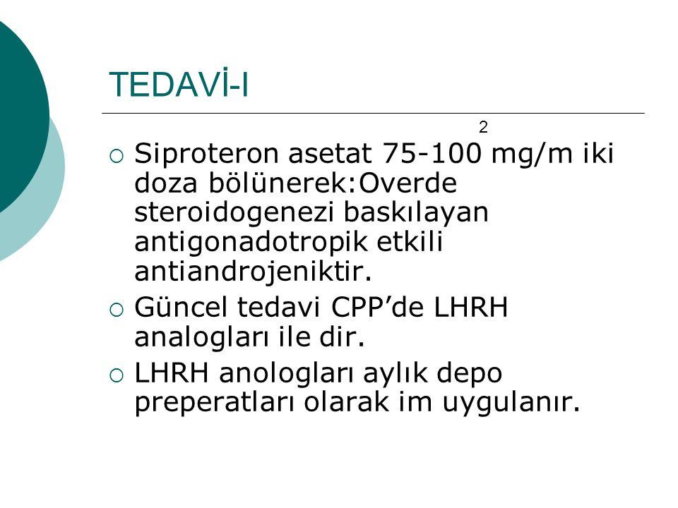 TEDAVİ-I 2. Siproteron asetat 75-100 mg/m iki doza bölünerek:Overde steroidogenezi baskılayan antigonadotropik etkili antiandrojeniktir.