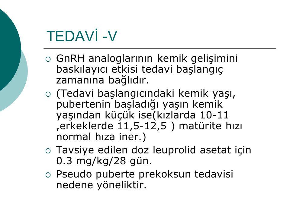 TEDAVİ -V GnRH analoglarının kemik gelişimini baskılayıcı etkisi tedavi başlangıç zamanına bağlıdır.