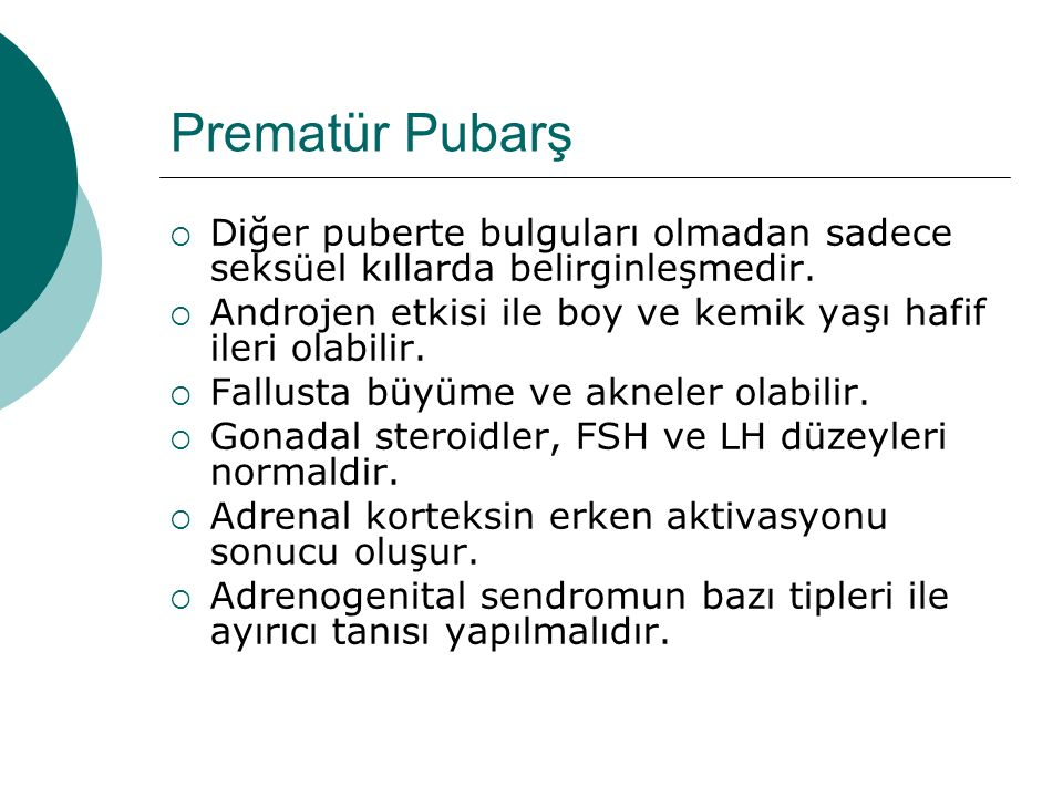 Prematür Pubarş Diğer puberte bulguları olmadan sadece seksüel kıllarda belirginleşmedir.