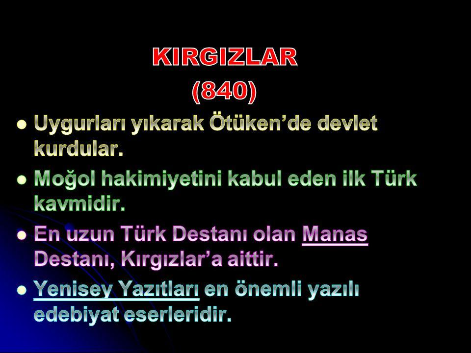 KIRGIZLAR (840) Uygurları yıkarak Ötüken'de devlet kurdular.
