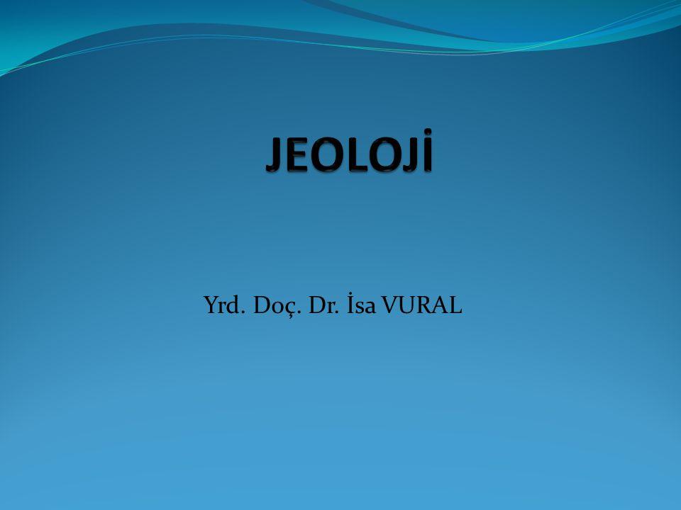 JEOLOJİ Yrd. Doç. Dr. İsa VURAL