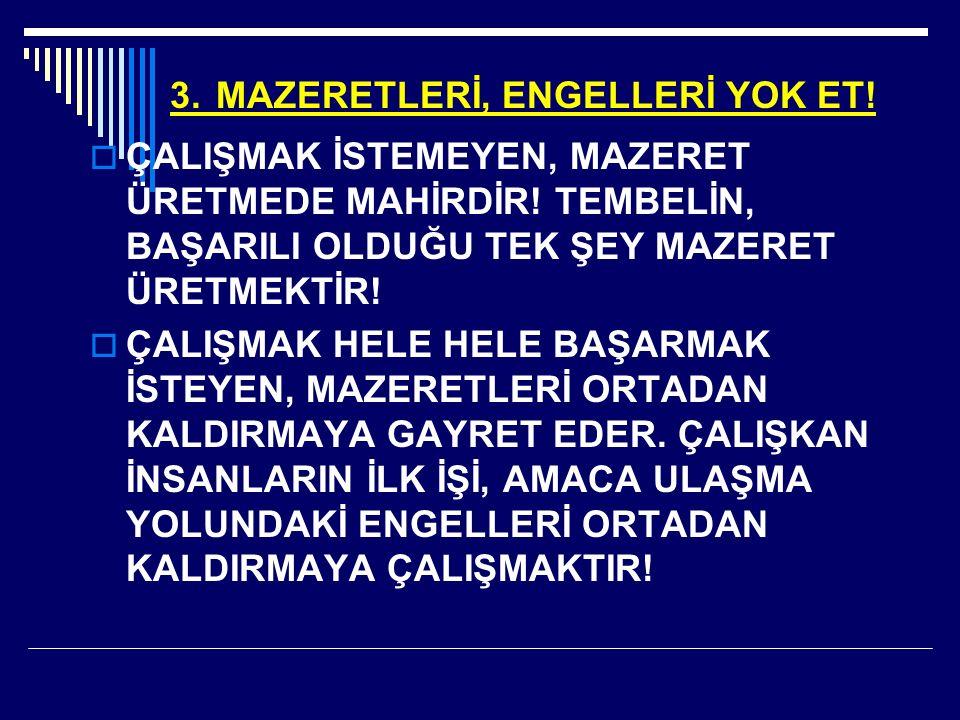 3. MAZERETLERİ, ENGELLERİ YOK ET!