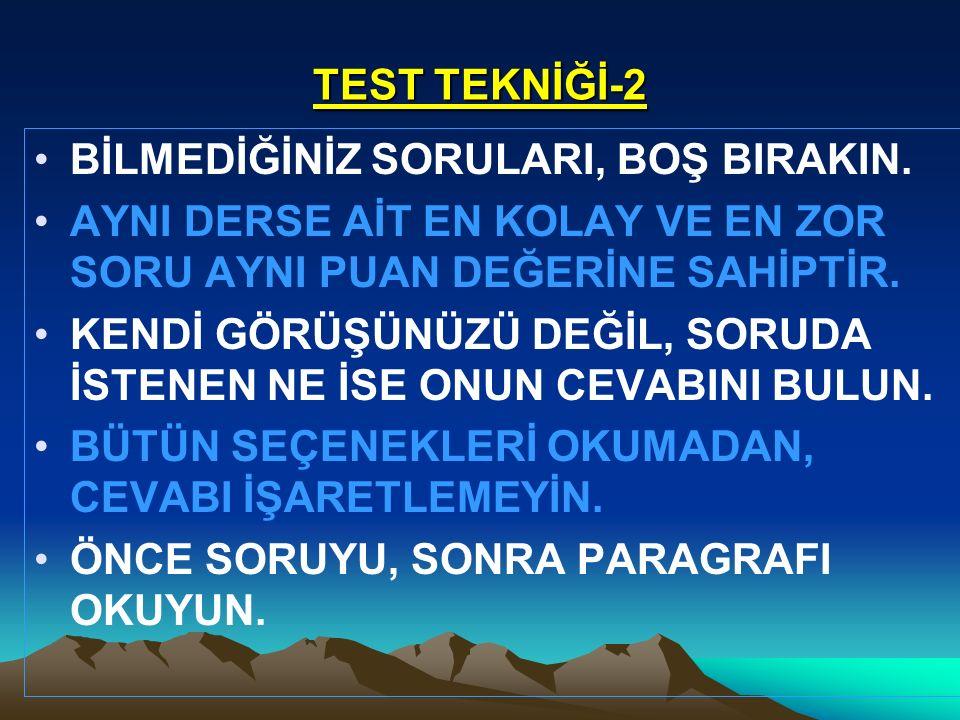 TEST TEKNİĞİ-2 BİLMEDİĞİNİZ SORULARI, BOŞ BIRAKIN. AYNI DERSE AİT EN KOLAY VE EN ZOR SORU AYNI PUAN DEĞERİNE SAHİPTİR.