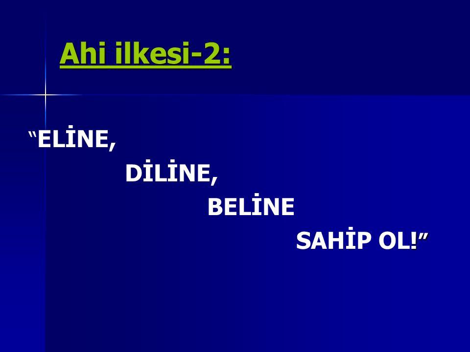Ahi ilkesi-2: ELİNE, DİLİNE, BELİNE SAHİP OL!