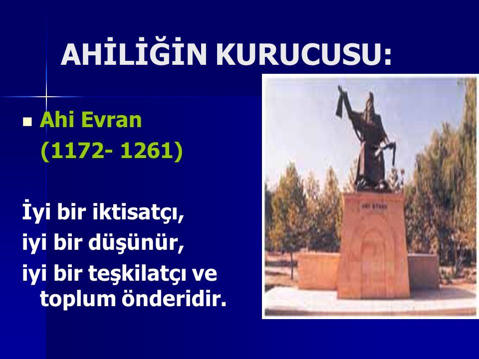 AHİLİĞİN KURUCUSU: Ahi Evran (1172- 1261) İyi bir iktisatçı,