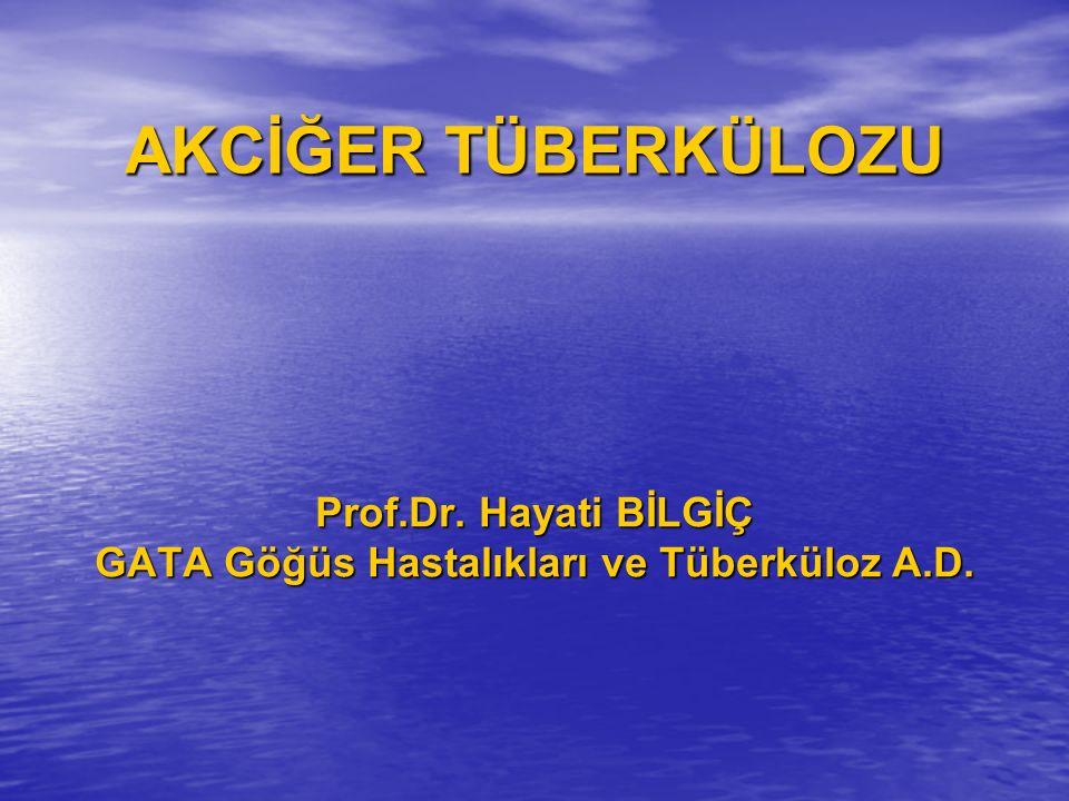 Prof.Dr. Hayati BİLGİÇ GATA Göğüs Hastalıkları ve Tüberküloz A.D.