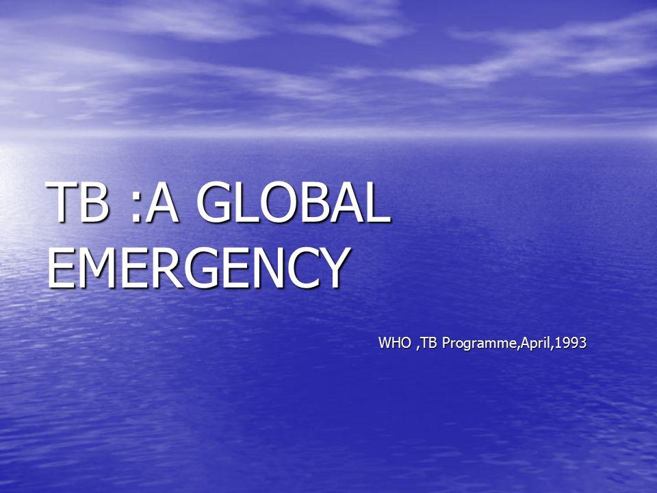 TB :A GLOBAL EMERGENCY WHO ,TB Programme,April,1993