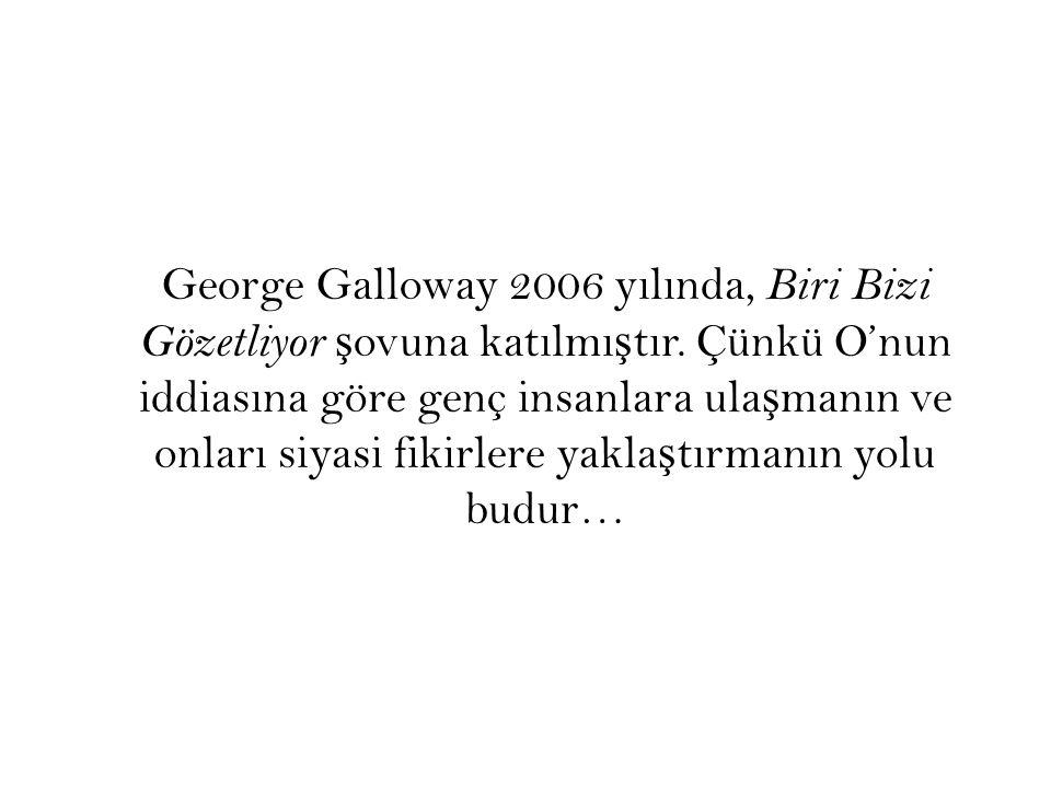 George Galloway 2006 yılında, Biri Bizi Gözetliyor şovuna katılmıştır