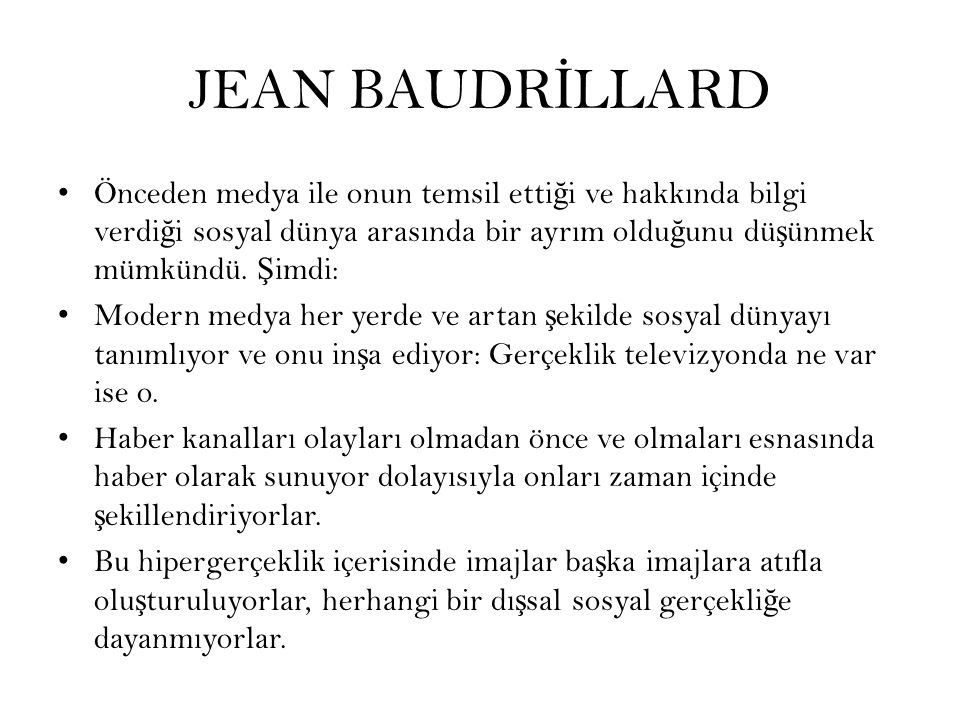 JEAN BAUDRİLLARD Önceden medya ile onun temsil ettiği ve hakkında bilgi verdiği sosyal dünya arasında bir ayrım olduğunu düşünmek mümkündü. Şimdi: