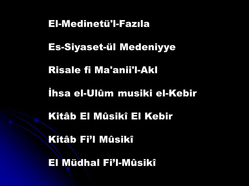 El-Medinetü l-Fazıla Es-Siyaset-ül Medeniyye. Risale fi Ma anii l-Akl. İhsa el-Ulûm musiki el-Kebir.
