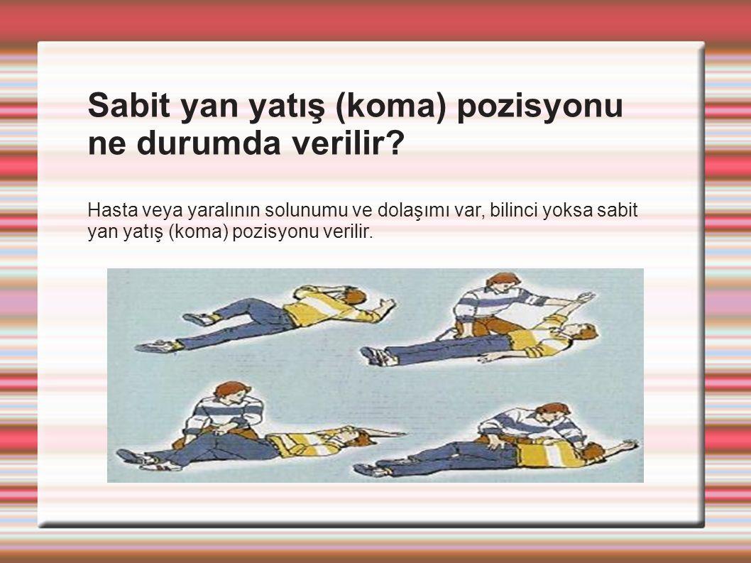 Sabit yan yatış (koma) pozisyonu ne durumda verilir