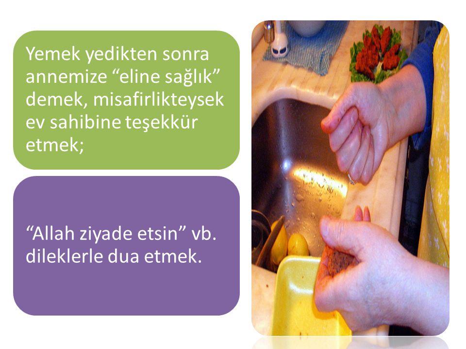 Yemek yedikten sonra annemize eline sağlık demek, misafirlikteysek ev sahibine teşekkür etmek;