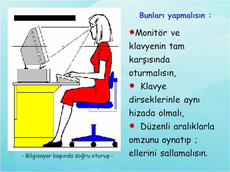 - Bilgisayar başında doğru oturuş -