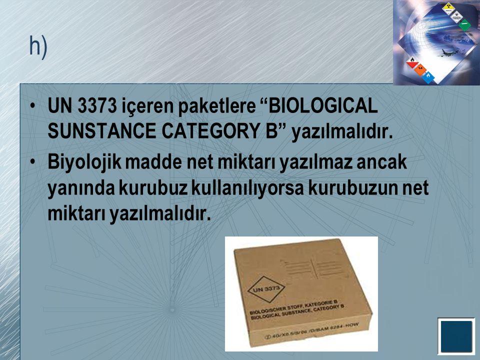 h) UN 3373 içeren paketlere BIOLOGICAL SUNSTANCE CATEGORY B yazılmalıdır.