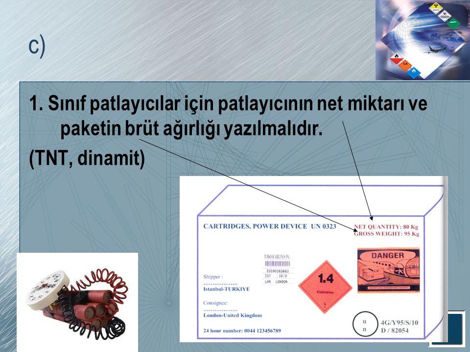 c) 1. Sınıf patlayıcılar için patlayıcının net miktarı ve paketin brüt ağırlığı yazılmalıdır.
