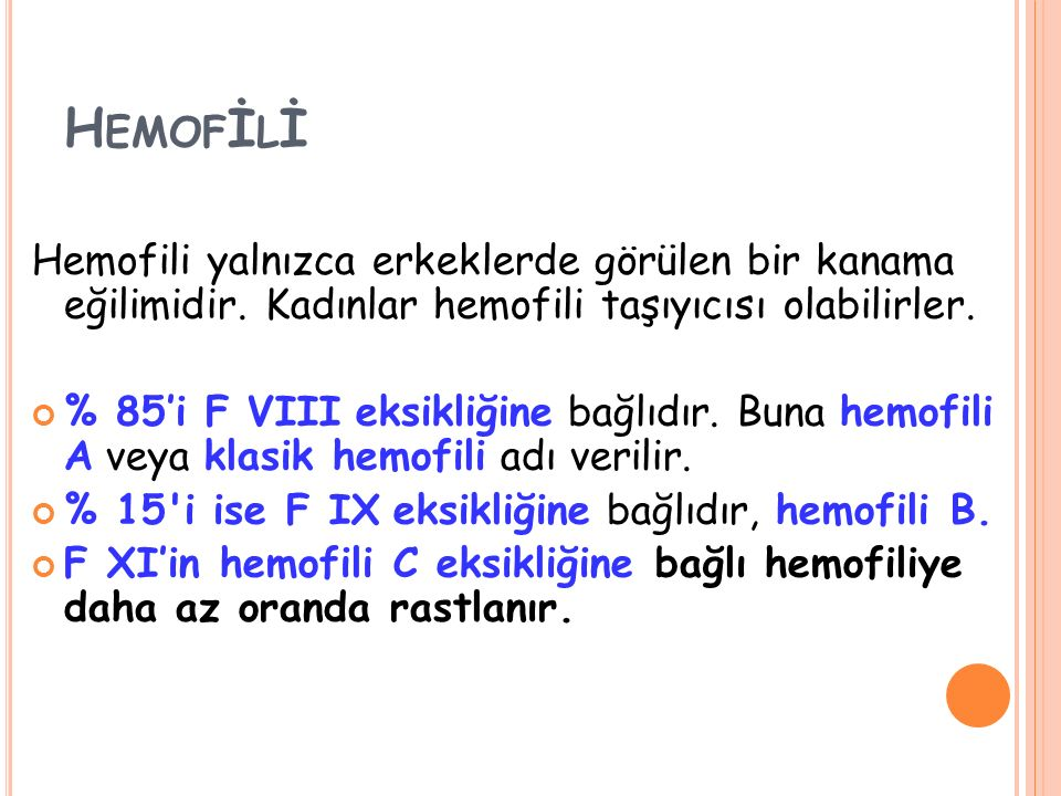 Hemofİlİ Hemofili yalnızca erkeklerde görülen bir kanama eğilimidir. Kadınlar hemofili taşıyıcısı olabilirler.