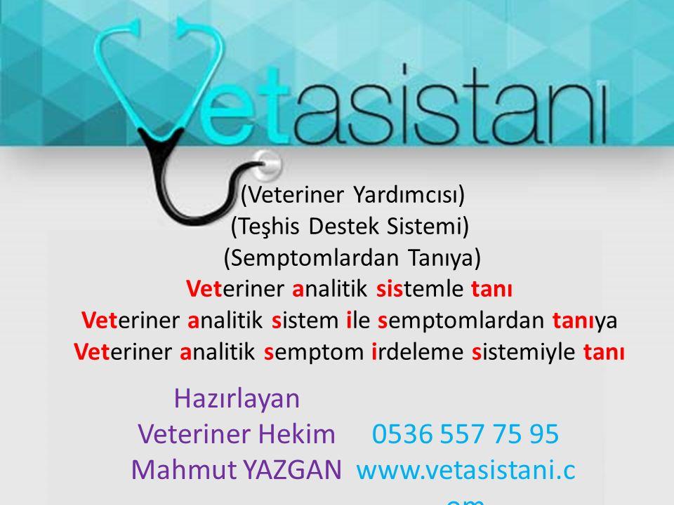 Hazırlayan Veteriner Hekim 0536 557 75 95 Mahmut YAZGAN