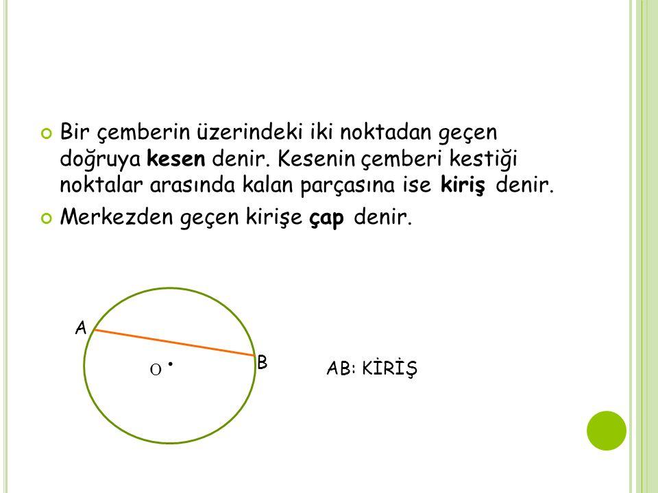 Bir çemberin üzerindeki iki noktadan geçen doğruya kesen denir