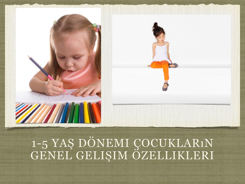 1-5 yaş dönemi çocukların genel gelişim özellikleri