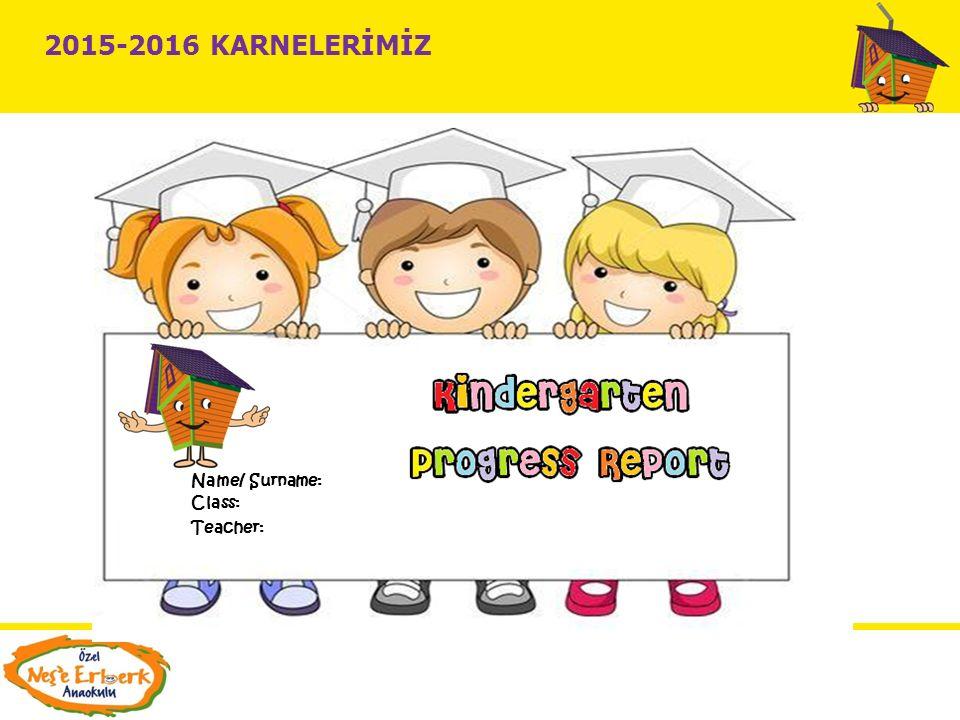 2015-2016 KARNELERİMİZ Name/ Surname: Class: Teacher:
