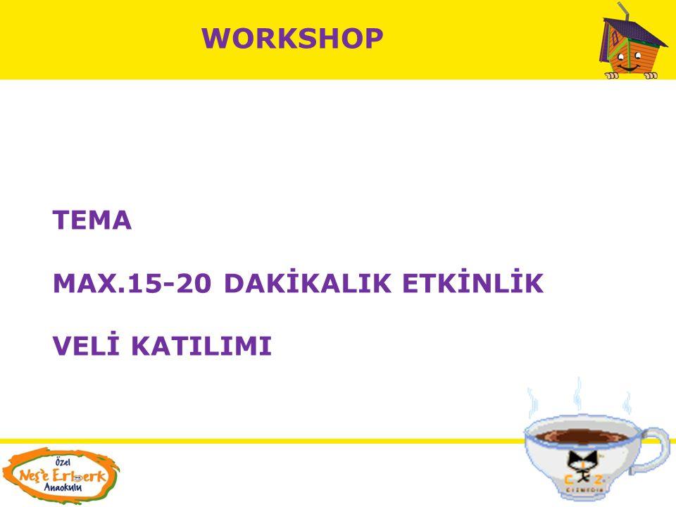 WORKSHOP TEMA MAX.15-20 DAKİKALIK ETKİNLİK VELİ KATILIMI