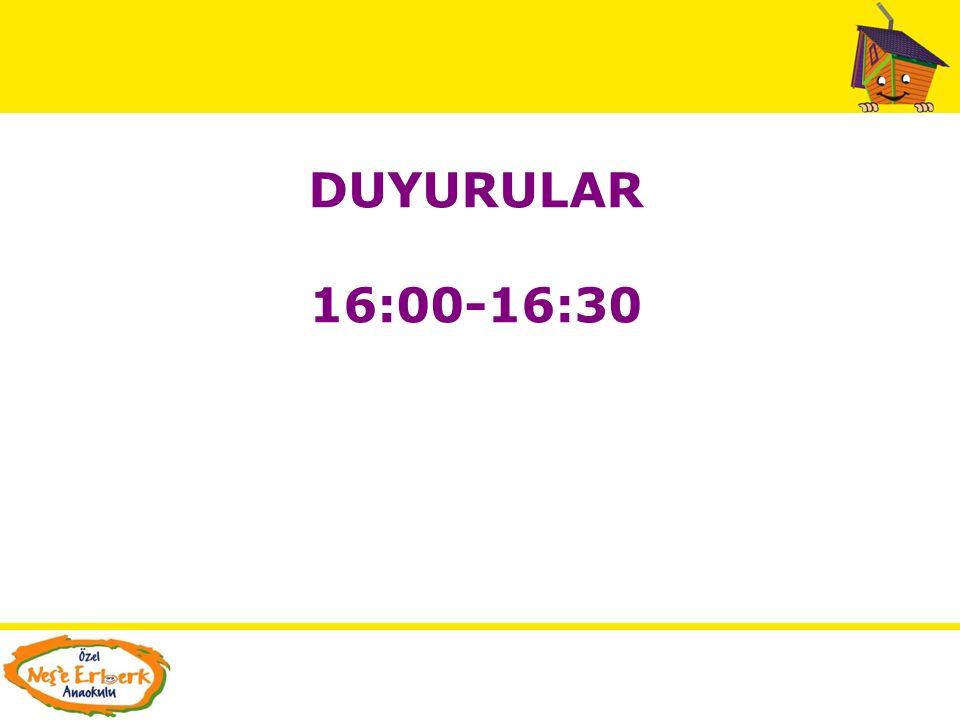 DUYURULAR 16:00-16:30