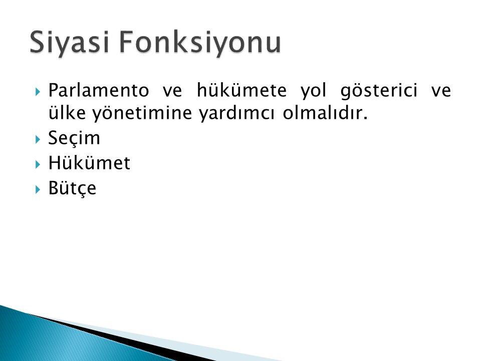 Siyasi Fonksiyonu Parlamento ve hükümete yol gösterici ve ülke yönetimine yardımcı olmalıdır. Seçim.