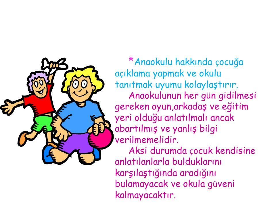 *Anaokulu hakkında çocuğa açıklama yapmak ve okulu tanıtmak uyumu kolaylaştırır.