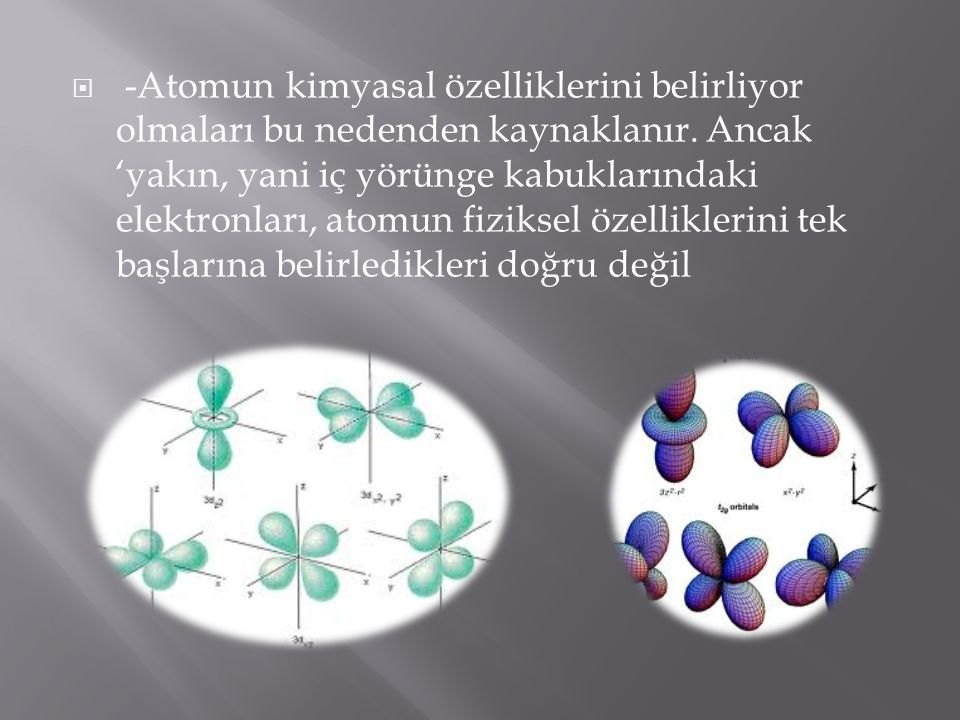 -Atomun kimyasal özelliklerini belirliyor olmaları bu nedenden kaynaklanır.