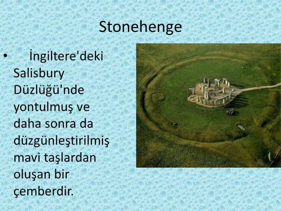 Stonehenge İngiltere deki Salisbury Düzlüğü nde yontulmuş ve daha sonra da düzgünleştirilmiş mavi taşlardan oluşan bir çemberdir.