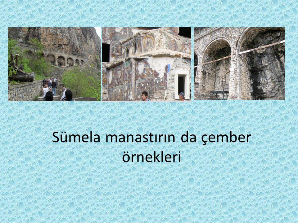 Sümela manastırın da çember örnekleri