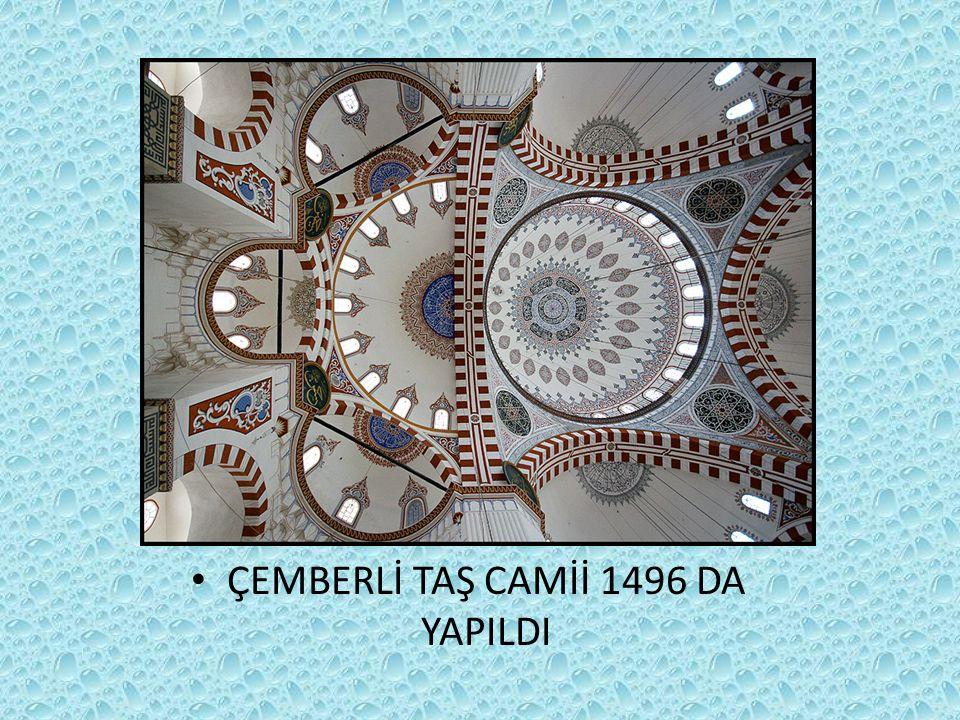 ÇEMBERLİ TAŞ CAMİİ 1496 DA YAPILDI