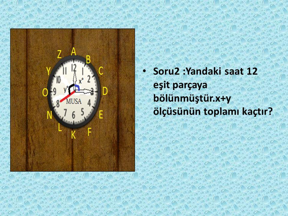 Soru2 :Yandaki saat 12 eşit parçaya bölünmüştür