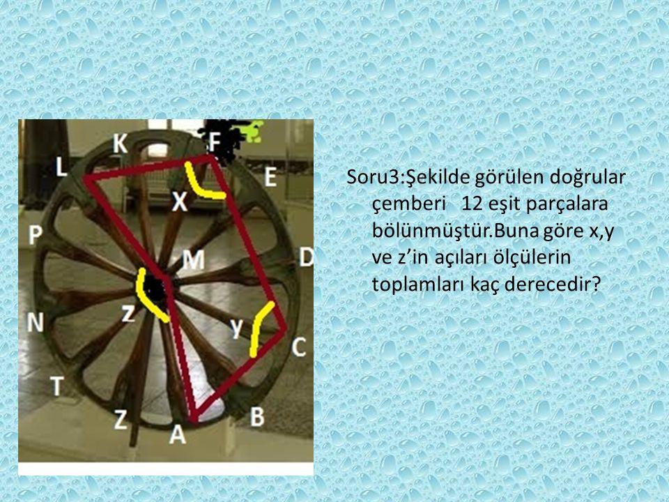 Soru3:Şekilde görülen doğrular çemberi 12 eşit parçalara bölünmüştür