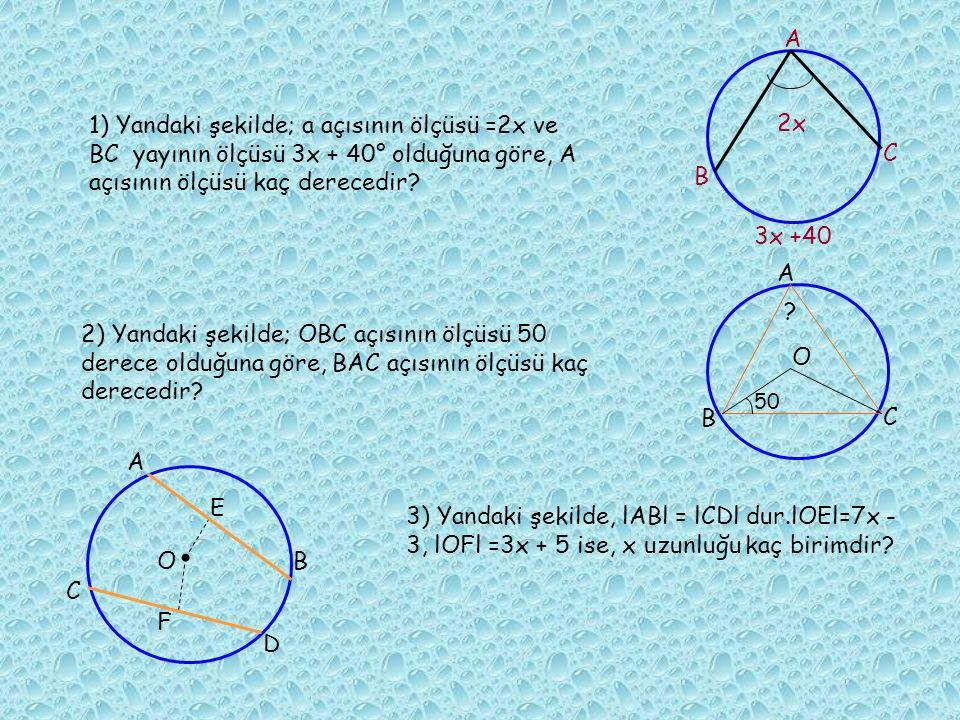 A 1) Yandaki şekilde; a açısının ölçüsü =2x ve BC yayının ölçüsü 3x + 40° olduğuna göre, A açısının ölçüsü kaç derecedir