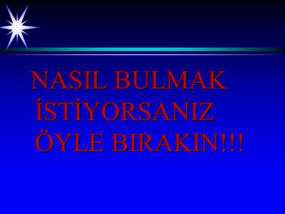 NASIL BULMAK İSTİYORSANIZ ÖYLE BIRAKIN!!!