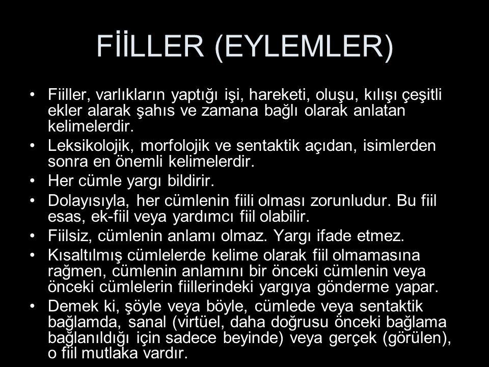 FİİLLER (EYLEMLER) Fiiller, varlıkların yaptığı işi, hareketi, oluşu, kılışı çeşitli ekler alarak şahıs ve zamana bağlı olarak anlatan kelimelerdir.