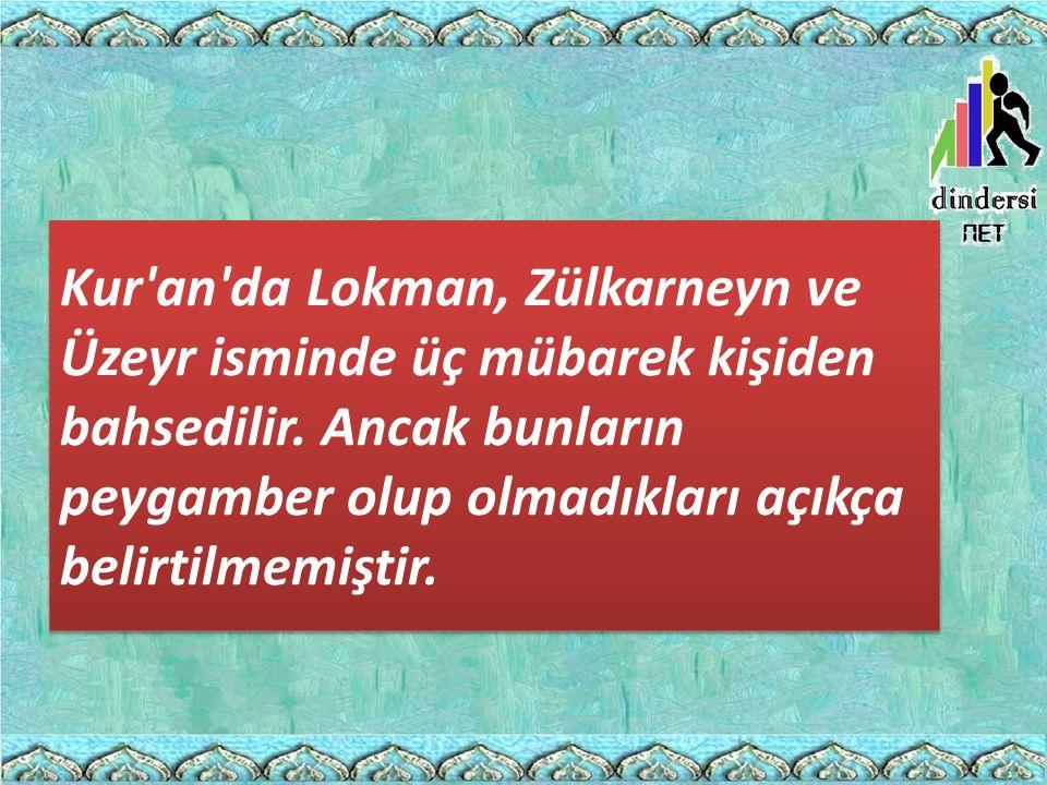 Kur an da Lokman, Zülkarneyn ve Üzeyr isminde üç mübarek kişiden bahsedilir.