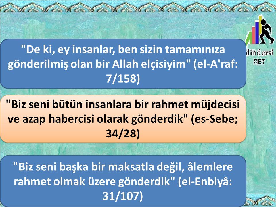 De ki, ey insanlar, ben sizin tamamınıza gönderilmiş olan bir Allah elçisiyim (el-A raf: 7/158)