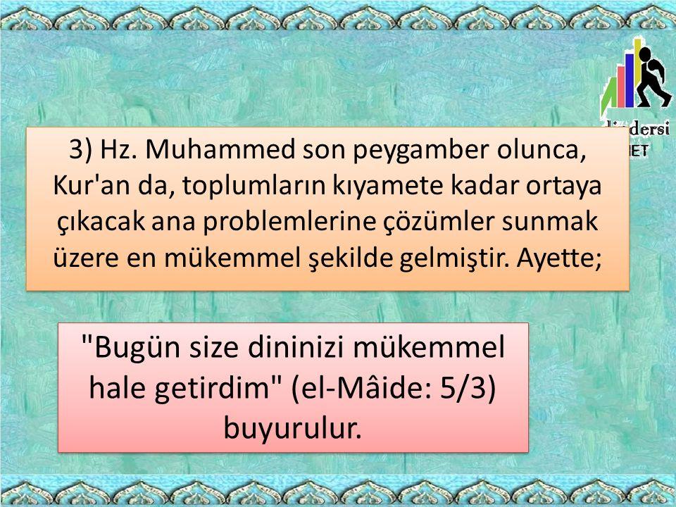 3) Hz. Muhammed son peygamber olunca, Kur an da, toplumların kıyamete kadar ortaya çıkacak ana problemlerine çözümler sunmak üzere en mükemmel şekilde gelmiştir. Ayette;