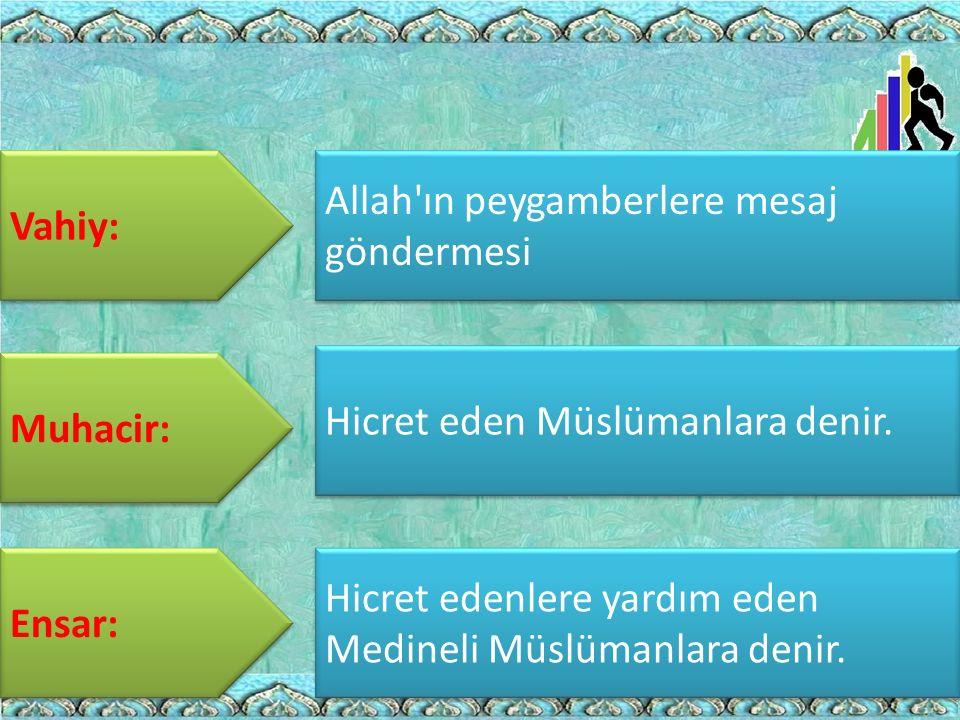 Vahiy: Allah ın peygamberlere mesaj göndermesi. Hicret eden Müslümanlara denir. Muhacir: Ensar: