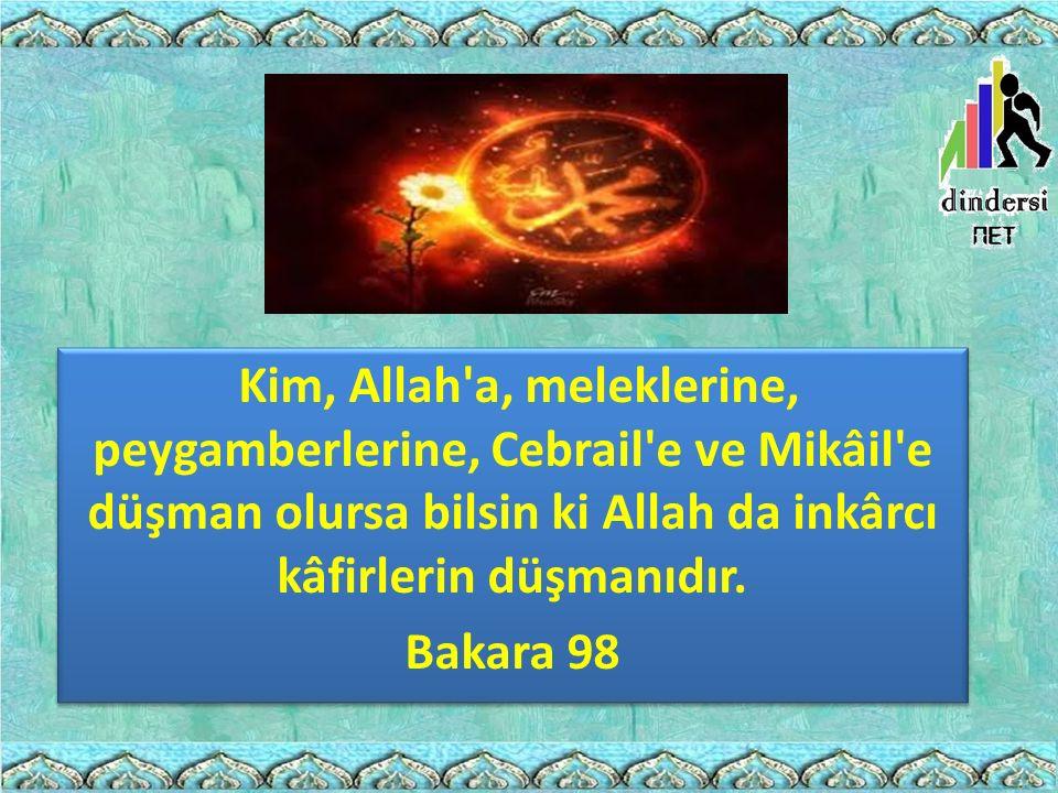 Kim, Allah a, meleklerine, peygamberlerine, Cebrail e ve Mikâil e düşman olursa bilsin ki Allah da inkârcı kâfirlerin düşmanıdır.