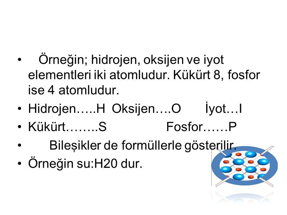 Örneğin; hidrojen, oksijen ve iyot elementleri iki atomludur