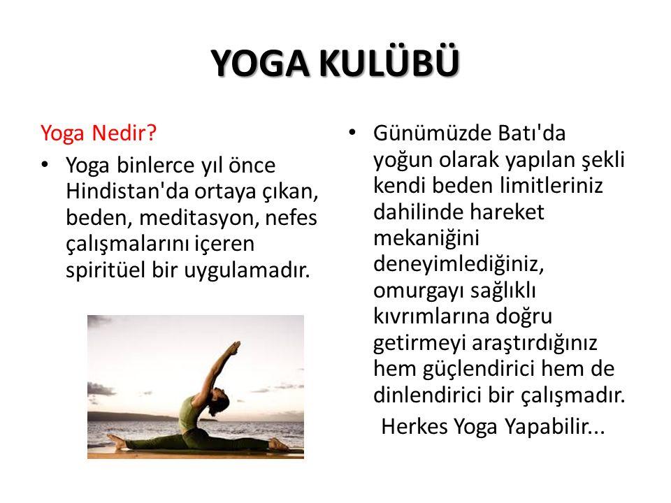 YOGA KULÜBÜ Yoga Nedir Yoga binlerce yıl önce Hindistan da ortaya çıkan, beden, meditasyon, nefes çalışmalarını içeren spiritüel bir uygulamadır.